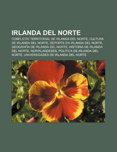 9781231410479: Irlanda del Norte: Conflicto Territorial de Irlanda del Norte, Cultura de Irlanda del Norte, DePorte En Irlanda del Norte