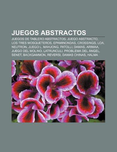 9781231411520: Juegos Abstractos: Juegos de Tablero Abstractos, Juego Abstracto, Los Tres Mosqueteros, Epaminondas, Crossings, Loa, Neutron, Juego L, Ma