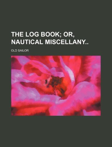 9781231424971: The log book; or, Nautical miscellany