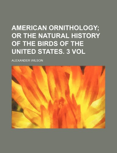 American ornithology;: or the natural history of the birds of the United States. 3 Vol (1231425555) by Wilson, Alexander