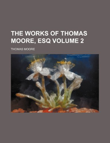 The works of Thomas Moore, esq Volume 2 (123143340X) by Thomas Moore