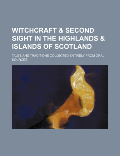 9781231436707: Witchcraft & second sight in the Highlands & islands of Scotland; tales and traditions collected entirely from oral sources