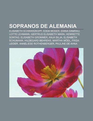9781231448083: Sopranos de Alemania: Elisabeth Schwarzkopf, Edda Moser, Diana Damrau, Lotte Lehmann, Gertrud Elisabeth Mara, Henriette Sontag