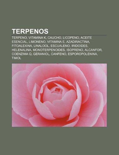 9781231454091: Terpenos: Terpeno, Vitamina K, Caucho, Licopeno, Aceite esencial, Limoneno, Vitamina E, Azadiractina, Fitoalexina, Linalool, Escualeno