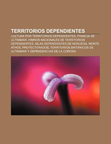 9781231454428: Territorios dependientes: Cultura por territorios dependientes, Francia de Ultramar, Himnos nacionales de territorios dependientes