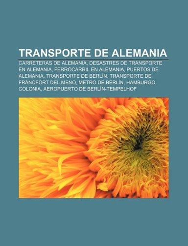 9781231457351: Transporte de Alemania: Carreteras de Alemania, Desastres de transporte en Alemania, Ferrocarril en Alemania, Puertos de Alemania
