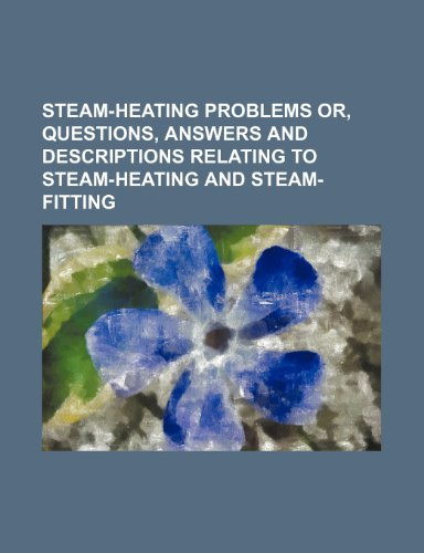 9781231466001: Steam-heating problems or, Questions, answers and descriptions relating to steam-heating and steam-fitting