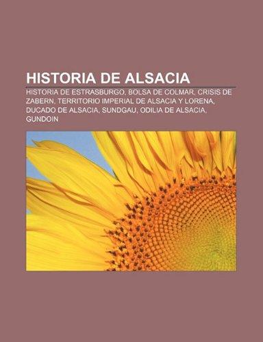 9781231476482: Historia de Alsacia: Historia de Estrasburgo, Bolsa de Colmar, Crisis de Zabern, Territorio Imperial de Alsacia y Lorena, Ducado de Alsacia