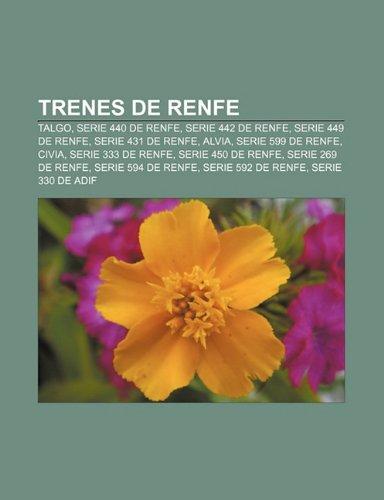 9781231480236: Trenes de Renfe: Talgo, Serie 440 de Renfe, Serie 442 de Renfe, Serie 449 de Renfe, Serie 431 de RENFE, Alvia, Serie 599 de Renfe, Civia
