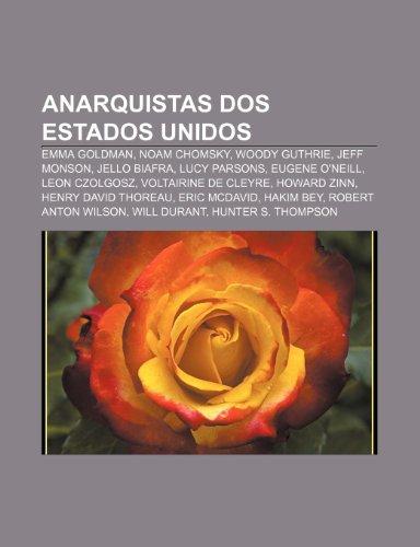 9781231484111: Anarquistas DOS Estados Unidos: Emma Goldman, Noam Chomsky, Woody Guthrie, Jeff Monson, Jello Biafra, Lucy Parsons, Eugene O'Neill