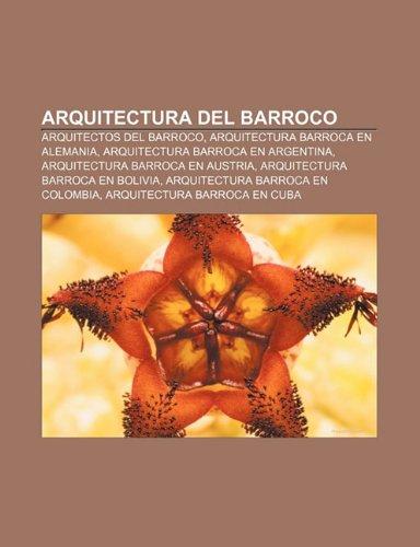 9781231486672: Arquitectura del Barroco: Arquitectos del Barroco, Arquitectura Barroca En Alemania, Arquitectura Barroca En Argentina