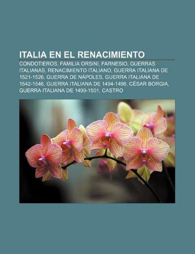 9781231491997: Italia en el Renacimiento: Condotieros, Familia Orsini, Farnesio, Guerras Italianas, Renacimiento italiano, Guerra Italiana de 1521-1526