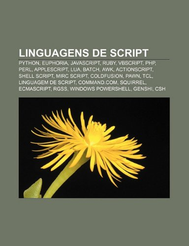 9781231492031: Linguagens de Script: Python, Euphoria, JavaScript, Ruby, VBScript, PHP, Perl, AppleScript, Lua, Batch, awk, ActionScript, Shell Script