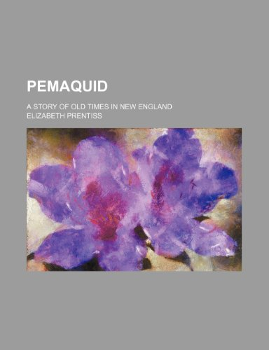 Pemaquid; a story of old times in New England (9781231494158) by Elizabeth Prentiss