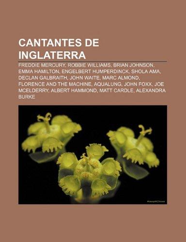 9781231500033: Cantantes de Inglaterra: Freddie Mercury, Robbie Williams, Brian Johnson, Emma Hamilton, Engelbert Humperdinck, Shola Ama, Declan Galbraith (Spanish Edition)