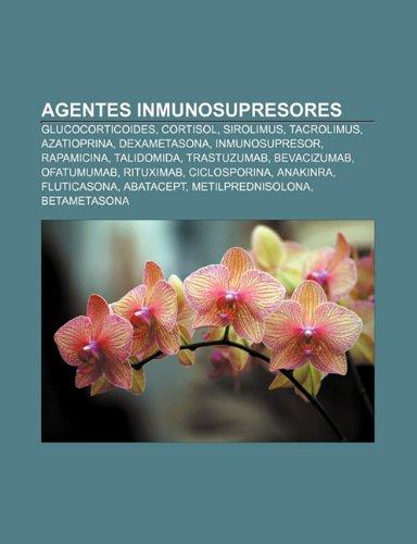 9781231502112: Agentes inmunosupresores: Glucocorticoides, Cortisol, Sirolimus, Tacrolimus, Azatioprina, Dexametasona, Inmunosupresor, Rapamicina, Talidomida