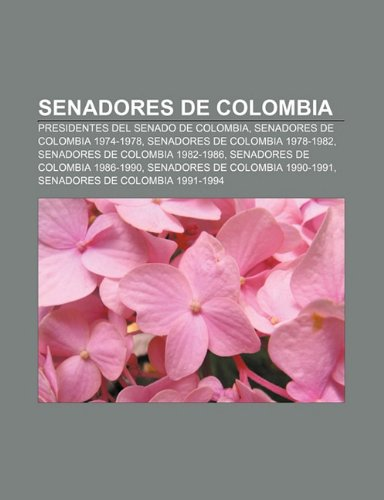 9781231504734: Senadores de Colombia: Presidentes del Senado de Colombia, Senadores de Colombia 1974-1978, Senadores de Colombia 1978-1982