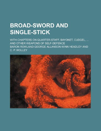 9781231508435: Broad-sword and single-stick; with chapters on quarter-staff, bayonet, cudgel, and other weapons of self-defence