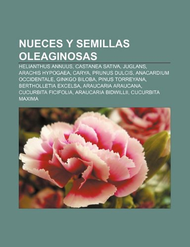 9781231508640: Nueces y semillas oleaginosas: Helianthus annuus, Castanea sativa, Juglans, Arachis hypogaea, Carya, Prunus dulcis, Anacardium occidentale