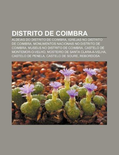 9781231509173: Distrito de Coimbra: Aldeias Do Distrito de Coimbra, Igrejas No Distrito de Coimbra, Monumentos Nacionais No Distrito de Coimbra
