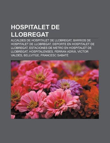 9781231511527: Hospitalet de Llobregat: Alcaldes de Hospitalet de Llobregat, Barrios de Hospitalet de Llobregat, Deporte en Hospitalet de Llobregat