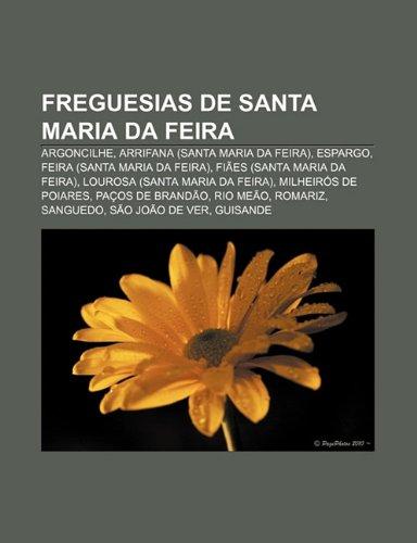 9781231512012: Freguesias de Santa Maria da Feira: Argoncilhe, Arrifana (Santa Maria da Feira), Espargo, Feira (Santa Maria da Feira)