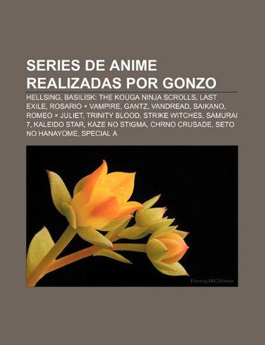 9781231514078: Series de anime realizadas por Gonzo: Hellsing, Basilisk: The Kouga Ninja Scrolls, Last Exile, Rosario + Vampire, Gantz, Vandread, Saikano
