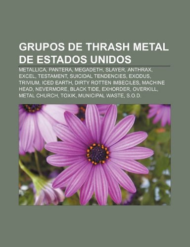9781231519196: Grupos de thrash metal de Estados Unidos: Metallica, Pantera, Megadeth, Slayer, Anthrax, Excel, Testament, Suicidal Tendencies, Exodus, Trivium (Spanish Edition)
