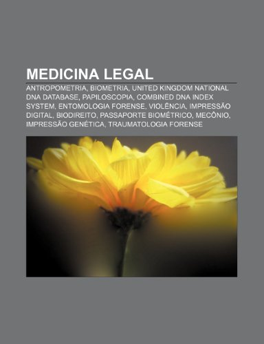 9781231524886: Medicina legal: Antropometria, Biometria, United Kingdom National DNA Database, Papiloscopia, Combined DNA Index System, Entomologia forense