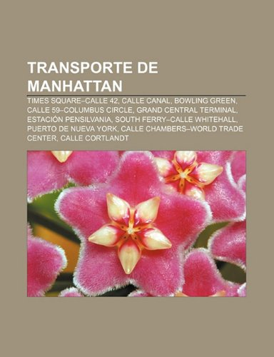 9781231526224: Transporte de Manhattan: Times Square-Calle 42, Calle Canal, Bowling Green, Calle 59-Columbus Circle, Grand Central Terminal