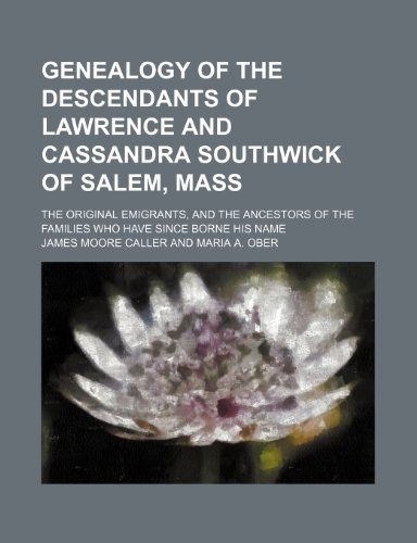Genealogy of the Descendants of Lawrence and Cassandra Southwick of Salem, Mass; The Original ...