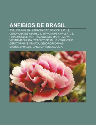 9781231535455: Anfibios de Brasil: Pseudis Minuta, Leptodactylus Ocellatus, Dendrobates Azureus, Siphonops Annulatus, Chiasmocleis Ventrimaculata