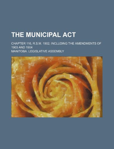 9781231542880: The municipal act; chapter 116, R.S.M. 1902 including the amendments of 1903 and 1904