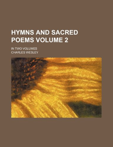 Hymns and Sacred Poems Volume 2; In Two Volumes (1231544651) by Charles Wesley