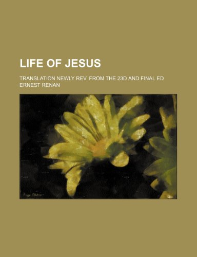 Life of Jesus; Translation Newly REV. from the 23d and Final Ed (9781231548097) by Ernest Renan