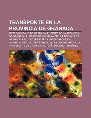 9781231549735: Transporte en la provincia de Granada: Metropolitano de Granada, Puentes de la provincia de Granada (Spanish Edition)