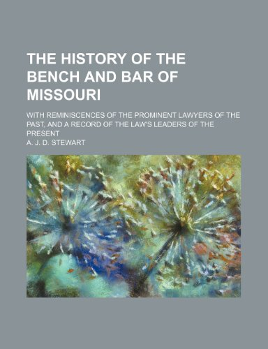 9781231560525: The History of the bench and bar of Missouri; with reminiscences of the prominent lawyers of the past, and a record of the law's leaders of the present