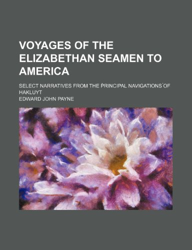 9781231561980: Voyages of the Elizabethan seamen to America; select narratives from the Principal navigations of Hakluyt