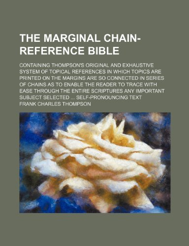 The marginal chain-reference Bible; containing Thompson's original: Thompson, Frank Charles