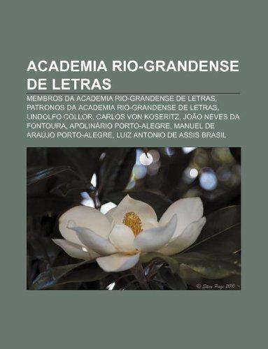 9781231566749: Academia Rio-Grandense de Letras: Membros da Academia Rio-Grandense de Letras, Patronos da Academia Rio-Grandense de Letras, Lindolfo Collor