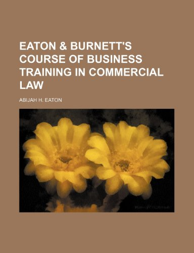 9781231568392: Eaton & Burnett's course of business training in commercial law