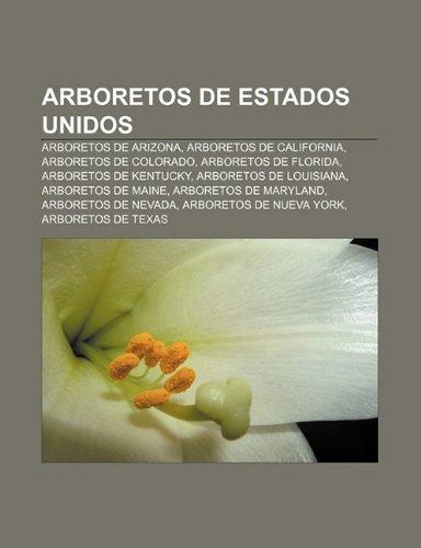 9781231574171: Arboretos de Estados Unidos: Arboretos de Arizona, Arboretos de California, Arboretos de Colorado, Arboretos de Florida, Arboretos de Kentucky