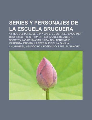 9781231574911: Series y personajes de la escuela Bruguera: 13, Rue del Percebe, Zipi y Zape, El botones Sacarino, Rompetechos, Sir Tim O'Theo, Anacleto