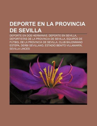 9781231578605: DePorte En La Provincia de Sevilla: DePorte En DOS Hermanas, DePorte En Sevilla, Deportistas de La Provincia de Sevilla