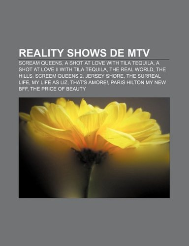 9781231579930: Reality shows de MTV: Scream Queens, A Shot at Love with Tila Tequila, A Shot at Love II with Tila Tequila, The Real World, The Hills