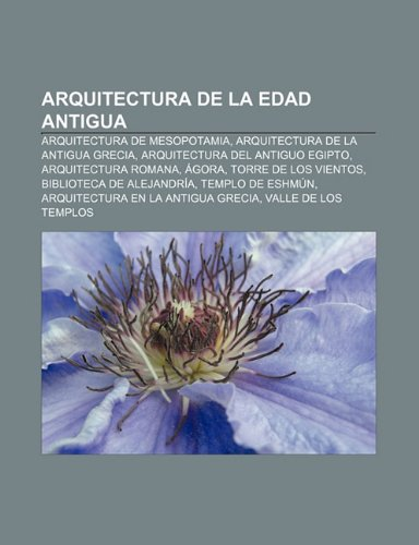 9781231589014: Arquitectura de la Edad Antigua: Arquitectura de Mesopotamia, Arquitectura de la Antigua Grecia, Arquitectura del Antiguo Egipto