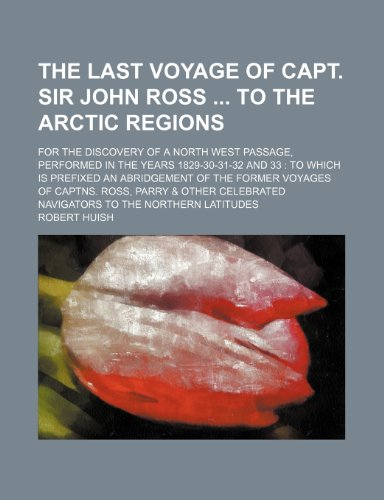 9781231592106: The last voyage of Capt. Sir John Ross to the Arctic regions; for the discovery of a north west passage, performed in the years 1829-30-31-32 and 33 ... Captns. Ross, Parry & other celebrated navi
