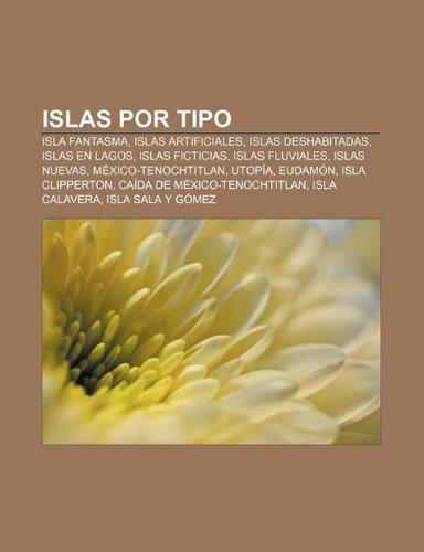 9781231594858: Islas Por Tipo: Isla Fantasma, Islas Artificiales, Islas Deshabitadas, Islas En Lagos, Islas Ficticias, Islas Fluviales, Islas Nuevas