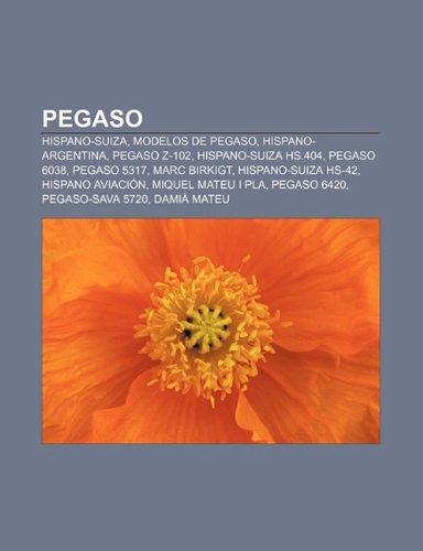 9781231595985: Pegaso: Hispano-Suiza, Modelos de Pegaso, Hispano-Argentina, Pegaso Z-102, Hispano-Suiza HS.404, Pegaso 6038, Pegaso 5317, Mar