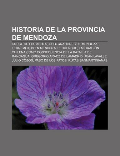 9781231596289: Historia de La Provincia de Mendoza: Cruce de Los Andes, Gobernadores de Mendoza, Terremotos En Mendoza, Pehuenche